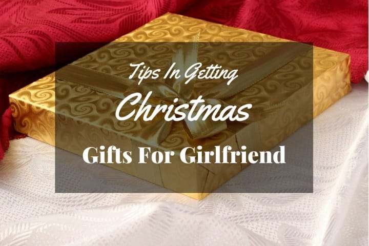 Tips in Getting Christmas Gifts for Girlfriend