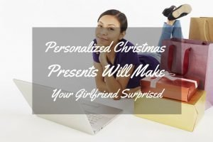 Personalized Christmas Presents Will Make Your Girlfriend Surprised
